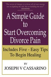 A Simple Guide to Overcoming Divorce Pain