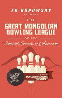 THE GREAT MONGOLIAN BOWLING LEAGUE OF THE UNITED STATES OF AMERICA