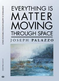 EVERYTHING IS MATTER MOVING THROUGH SPACE