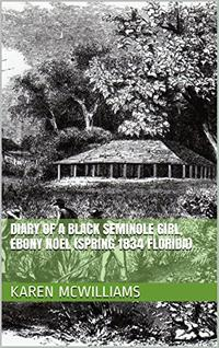 DIARY OF A BLACK SEMINOLE GIRL, EBONY NOEL (SPRING 1834 FLORIDA)
