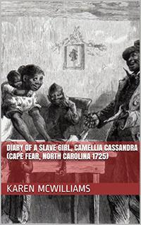 THE DIARY OF A SLAVE GIRL, CAMELLIA CASSANDRA