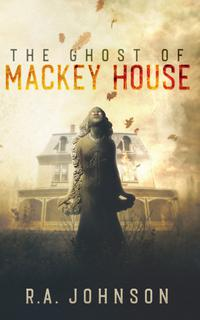 THE GHOST OF MACKEY HOUSE