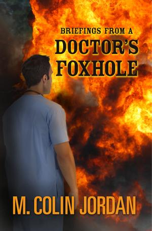 BRIEFINGS FROM A DOCTOR'S FOXHOLE