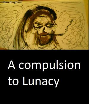 A COMPULSION TO LUNACY